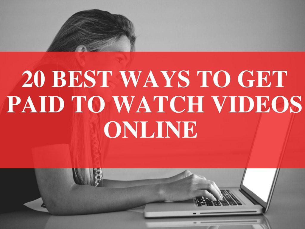 20+ Best Ways to Get Paid to Watch Videos Online (2018)