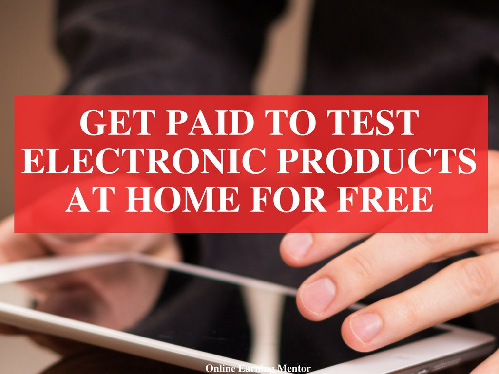 Get Paid to Test Electronic Products at Home for Free (2018 Legit Jobs )