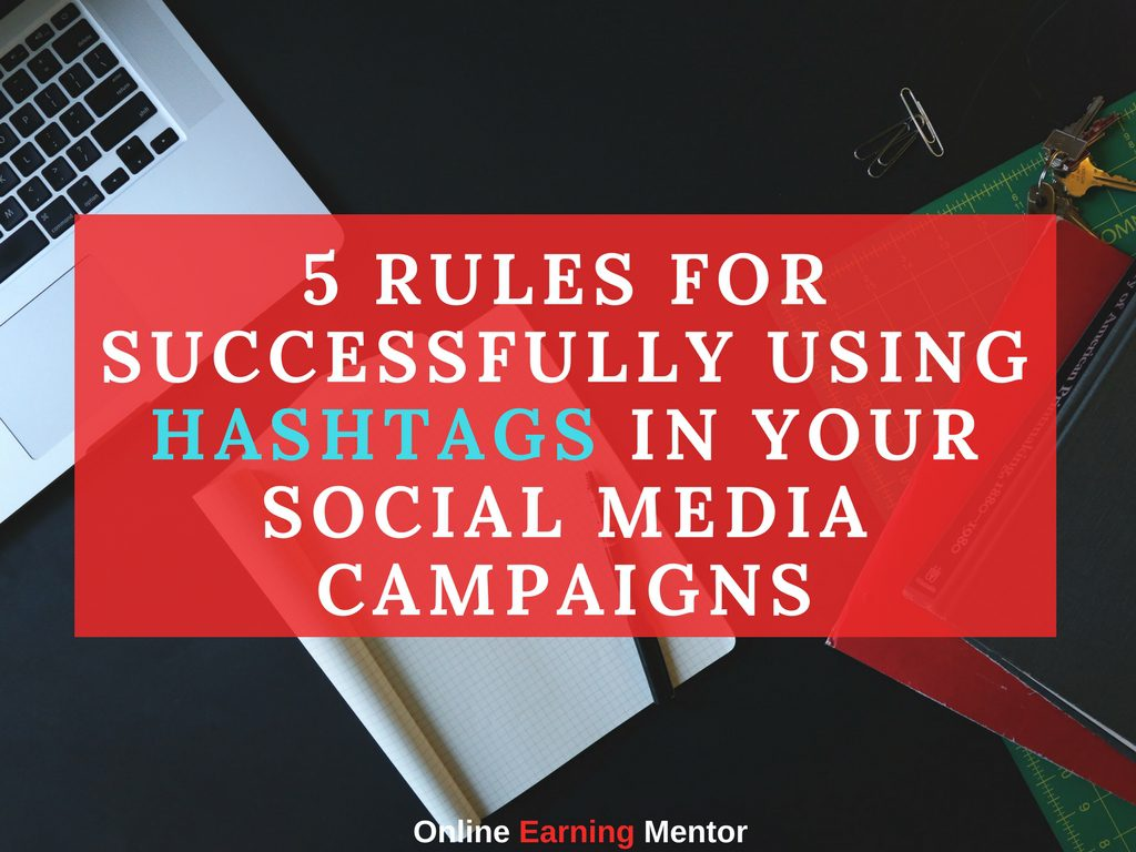 5 Rules For Successfully Using Hashtags In Your Social Media Campaigns
