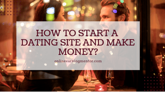 How to Start Dating Site and Make Money