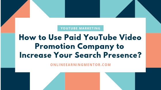 How to Use Paid YouTube Video Promotion Company to Increase Your Search Presence_