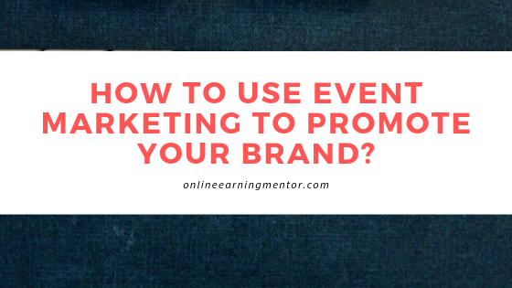How to Use Event Marketing to Promote Your Brand