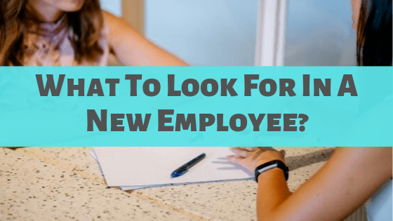 What To Look For In A New Employee?